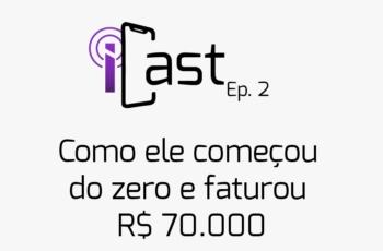 iCast – Ep. 2 | Como ele começou do zero e fez mais de R$70.000 no mercado de iPhones