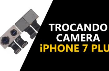 Como trocar a câmera iPhone 7 Plus