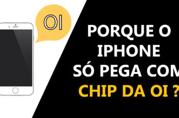 Porque alguns iPhones só funcionam com chip da OI?
